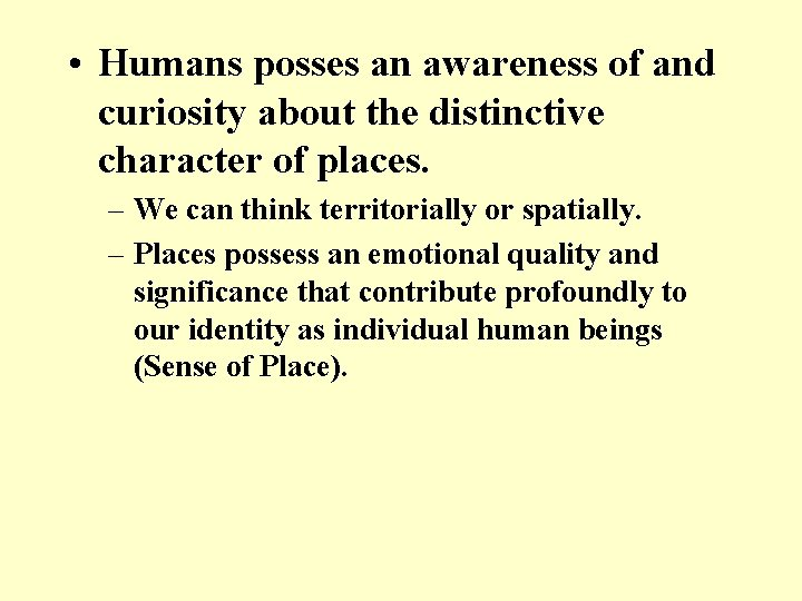 • Humans posses an awareness of and curiosity about the distinctive character of