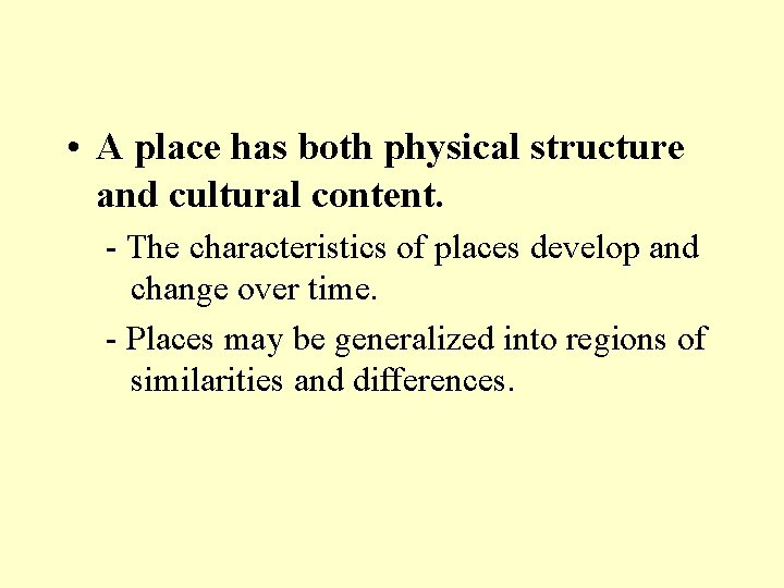 • A place has both physical structure and cultural content. - The characteristics
