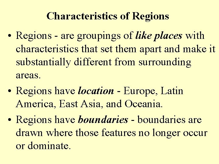 Characteristics of Regions • Regions - are groupings of like places with characteristics that