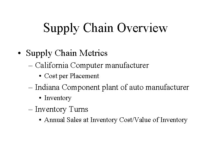 Supply Chain Overview • Supply Chain Metrics – California Computer manufacturer • Cost per