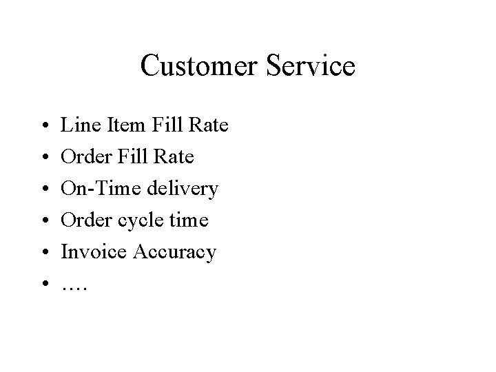 Customer Service • • • Line Item Fill Rate Order Fill Rate On-Time delivery