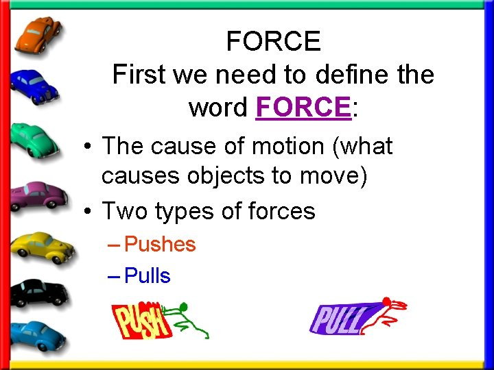 FORCE First we need to define the word FORCE: • The cause of motion