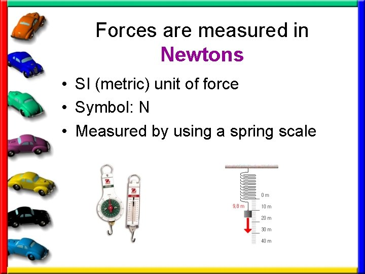 Forces are measured in Newtons • SI (metric) unit of force • Symbol: N