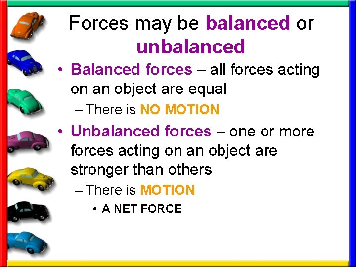 Forces may be balanced or unbalanced • Balanced forces – all forces acting on