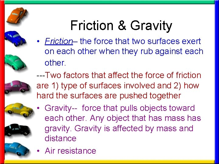 Friction & Gravity • Friction– the force that two surfaces exert on each other