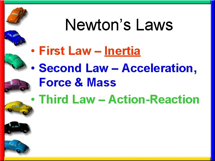 Newton's Laws • First Law – Inertia • Second Law – Acceleration, Force &