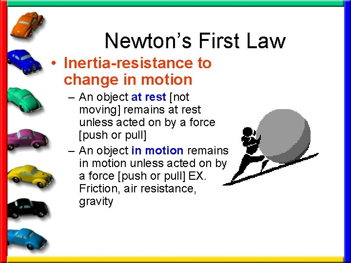 Newton's First Law • Inertia-resistance to change in motion – An object at rest
