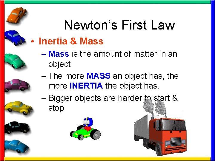 Newton's First Law • Inertia & Mass – Mass is the amount of matter