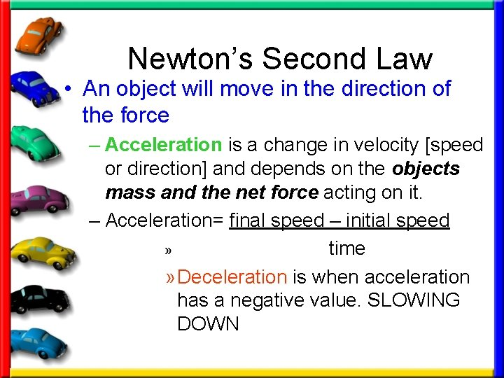 Newton's Second Law • An object will move in the direction of the force