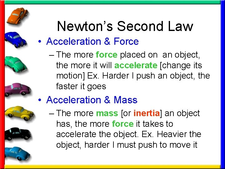 Newton's Second Law • Acceleration & Force – The more force placed on an