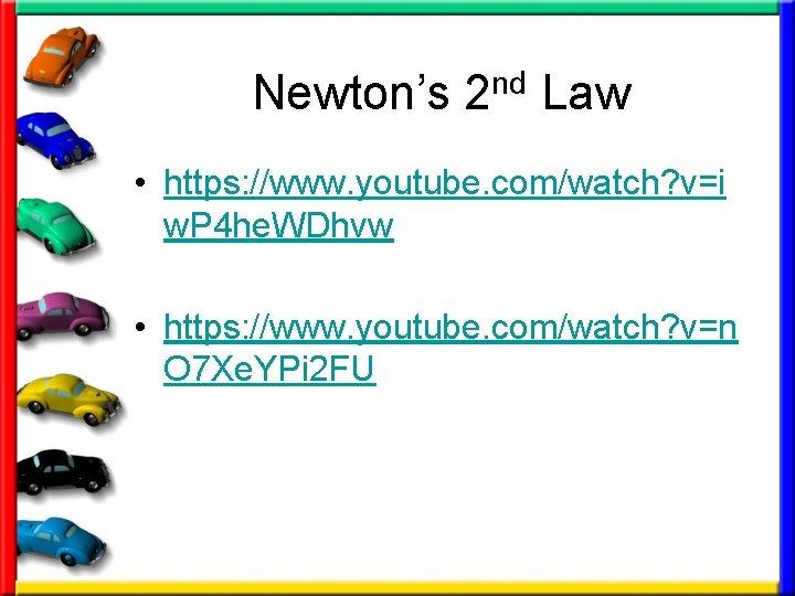 Newton's 2 nd Law • https: //www. youtube. com/watch? v=i w. P 4 he.