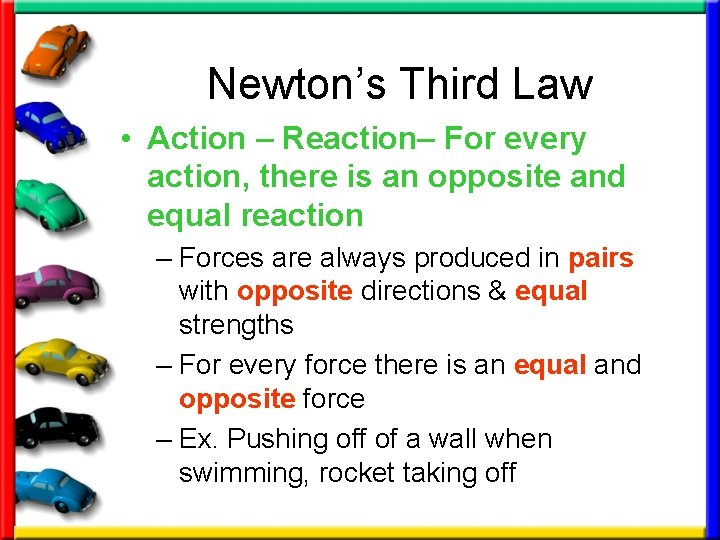 Newton's Third Law • Action – Reaction– For every action, there is an opposite