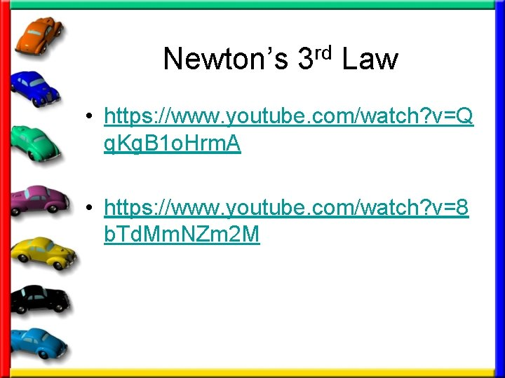 Newton's 3 rd Law • https: //www. youtube. com/watch? v=Q q. Kg. B 1