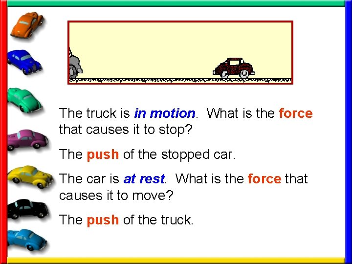 The truck is in motion. What is the force that causes it to stop?