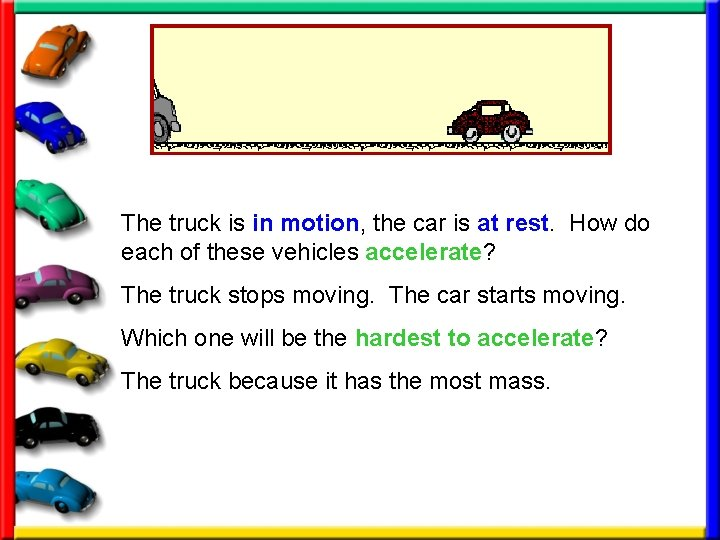 The truck is in motion, the car is at rest. How do each of