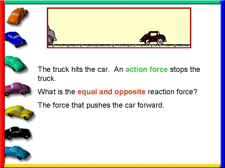 The truck hits the car. An action force stops the truck. What is the
