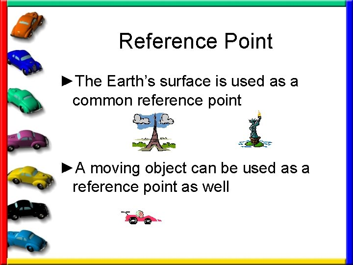 Reference Point ►The Earth's surface is used as a common reference point ►A moving