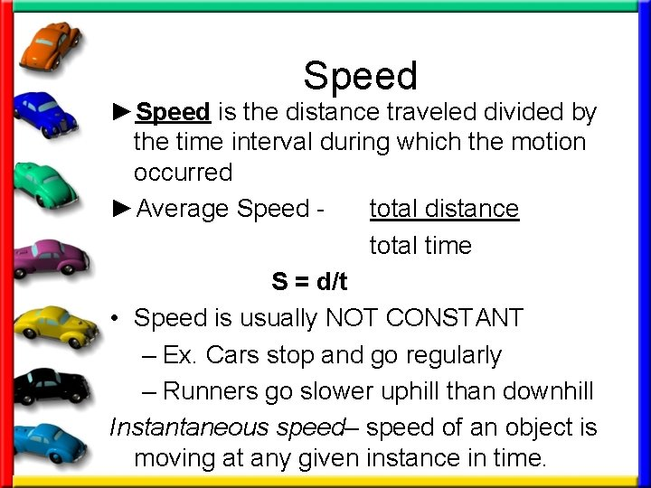 Speed ►Speed is the distance traveled divided by the time interval during which the