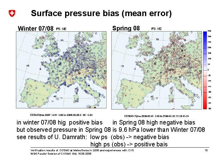 Surface pressure bias (mean error) Winter 07/08 Spring 08 in winter 07/08 hig positive