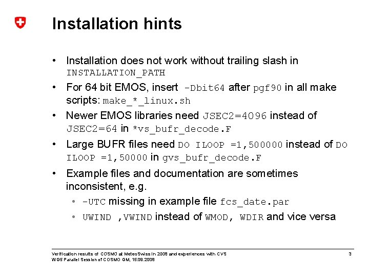 Installation hints • Installation does not work without trailing slash in INSTALLATION_PATH • For