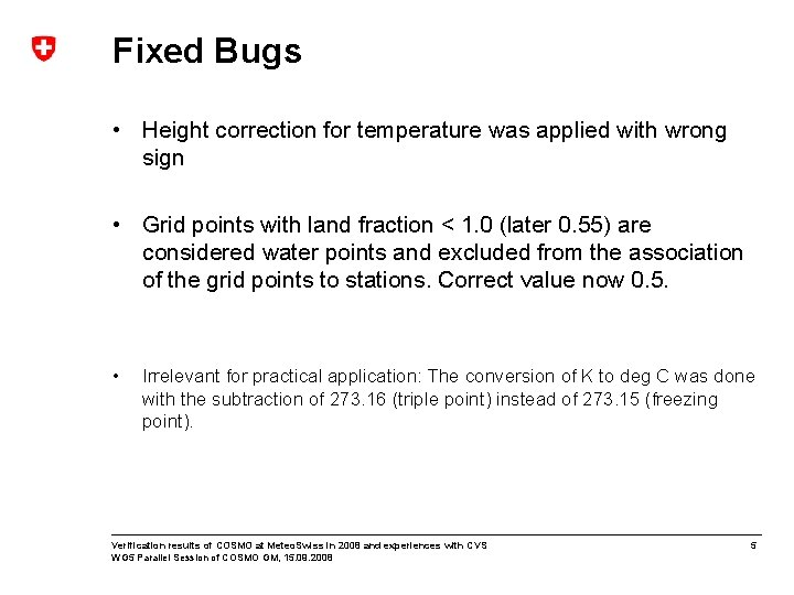Fixed Bugs • Height correction for temperature was applied with wrong sign • Grid
