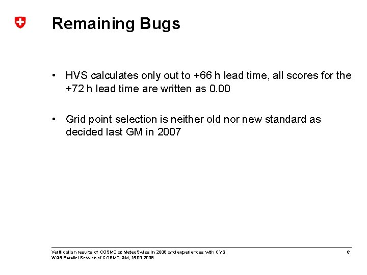 Remaining Bugs • HVS calculates only out to +66 h lead time, all scores