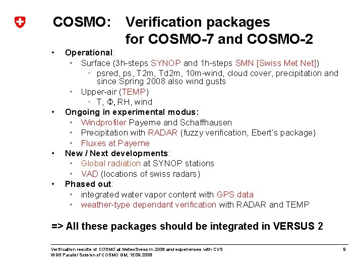 COSMO: • • Verification packages for COSMO-7 and COSMO-2 Operational: • Surface (3 h-steps