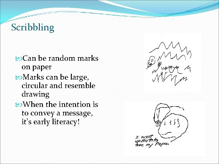 Scribbling Can be random marks on paper Marks can be large, circular and resemble