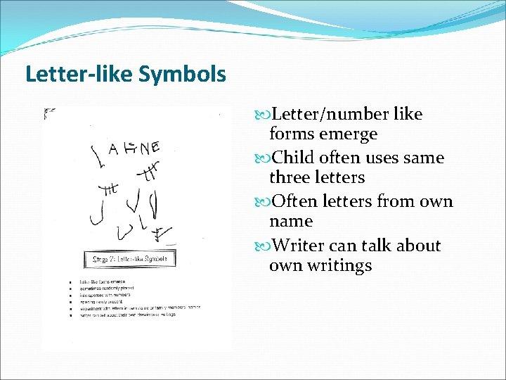 Letter-like Symbols Letter/number like forms emerge Child often uses same three letters Often letters