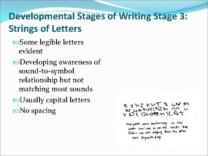 Developmental Stages of Writing Stage 3: Strings of Letters Some legible letters evident Developing