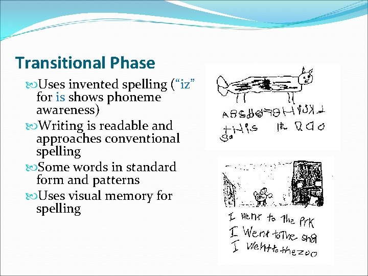 """Transitional Phase Uses invented spelling (""""iz"""" for is shows phoneme awareness) Writing is readable"""
