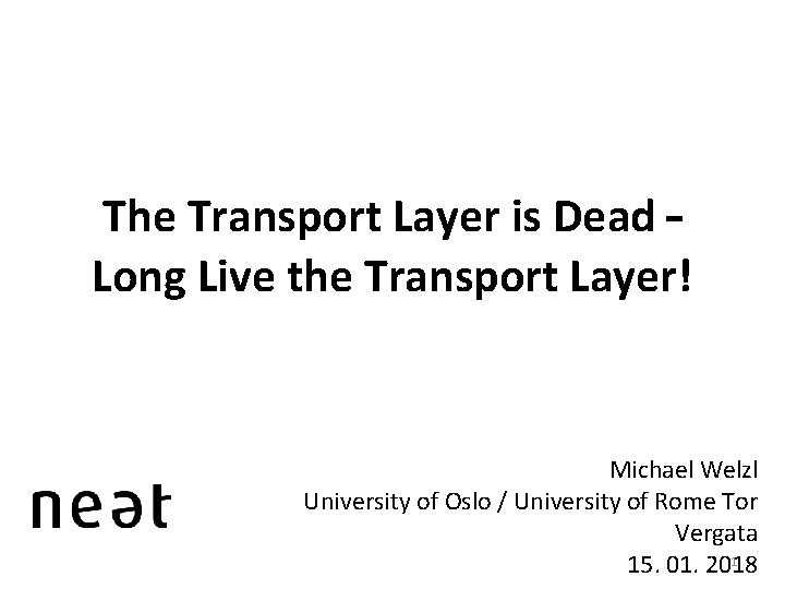 The Transport Layer is Dead – Long Live the Transport Layer! Michael Welzl University