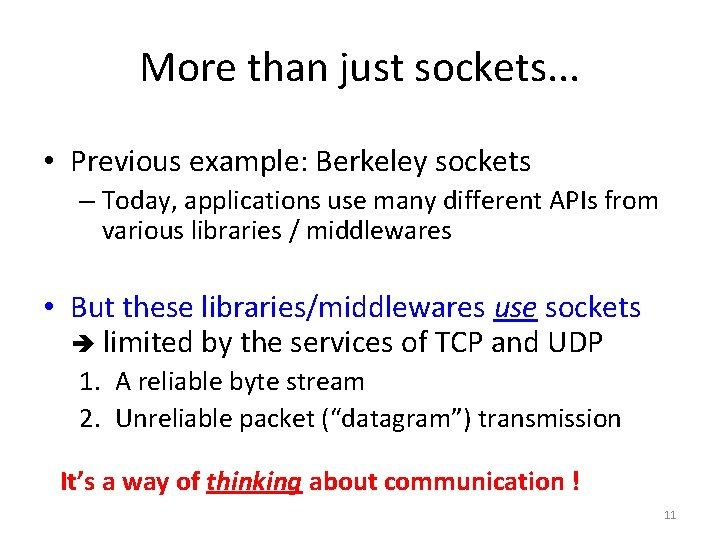 More than just sockets. . . • Previous example: Berkeley sockets – Today, applications