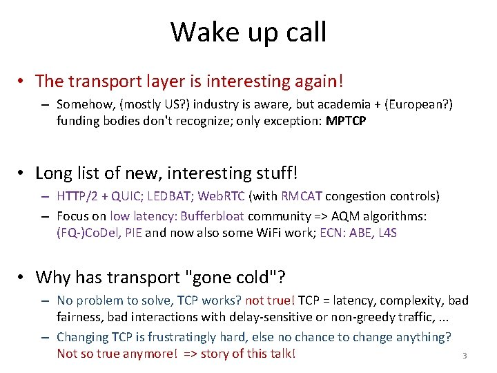 Wake up call • The transport layer is interesting again! – Somehow, (mostly US?