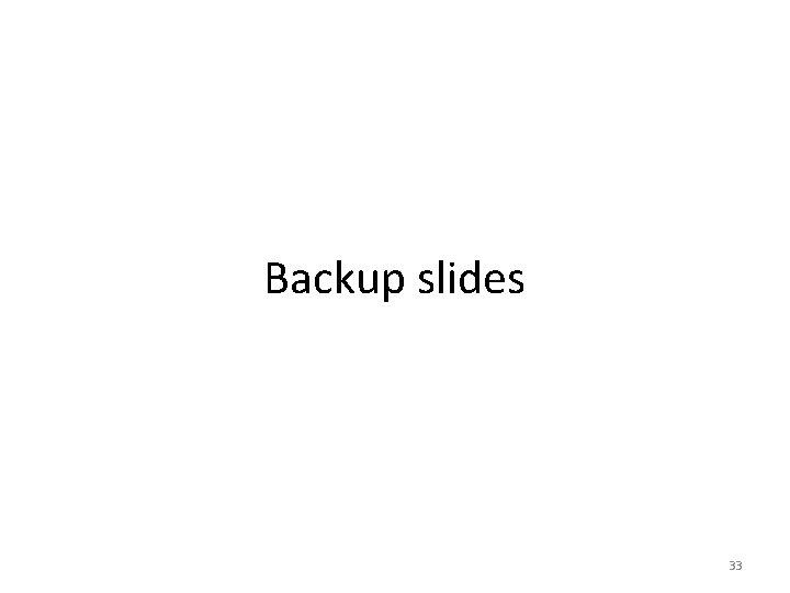 Backup slides 33