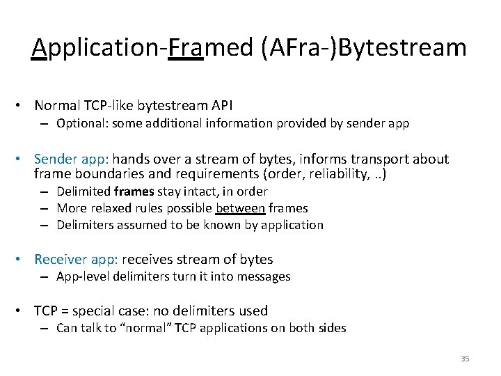 Application-Framed (AFra-)Bytestream • Normal TCP-like bytestream API – Optional: some additional information provided by