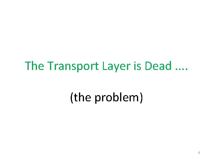 The Transport Layer is Dead. . (the problem) 6