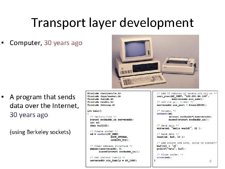Transport layer development • Computer, 30 years ago • A program that sends data
