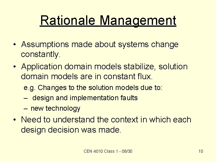 Rationale Management • Assumptions made about systems change constantly. • Application domain models stabilize,