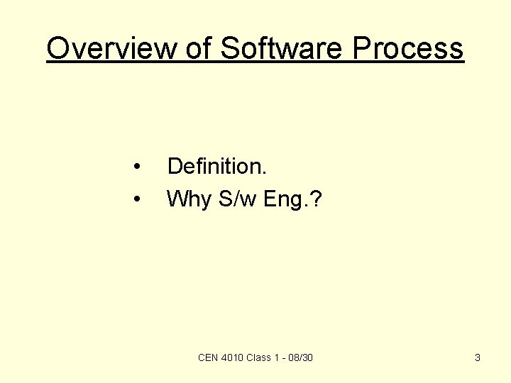 Overview of Software Process • • Definition. Why S/w Eng. ? CEN 4010 Class