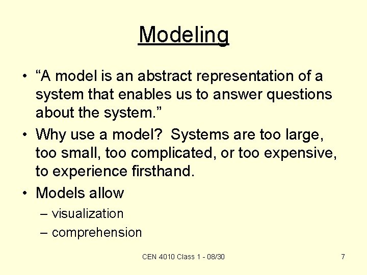 """Modeling • """"A model is an abstract representation of a system that enables us"""