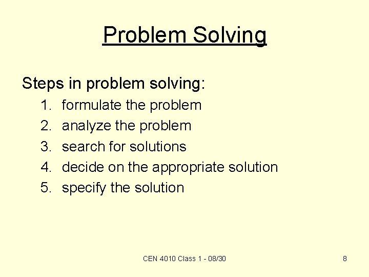 Problem Solving Steps in problem solving: 1. 2. 3. 4. 5. formulate the problem