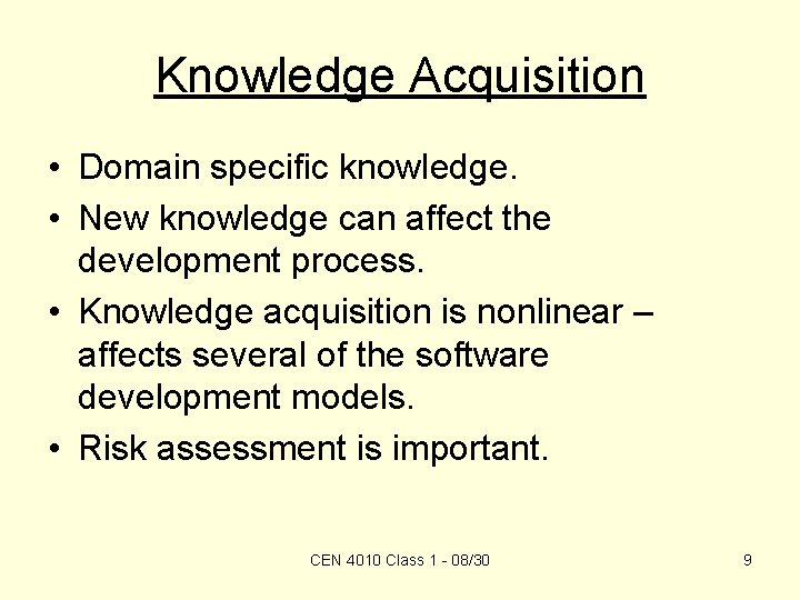 Knowledge Acquisition • Domain specific knowledge. • New knowledge can affect the development process.