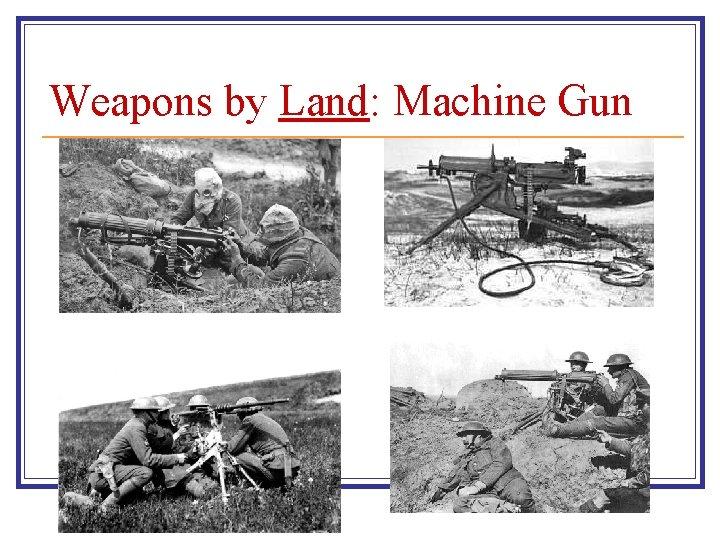 Weapons by Land: Machine Gun