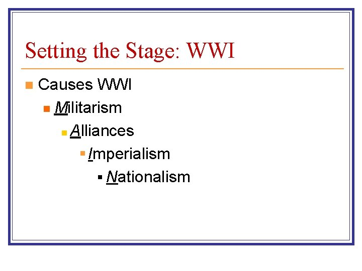 Setting the Stage: WWI n Causes WWI n Militarism n Alliances § Imperialism §