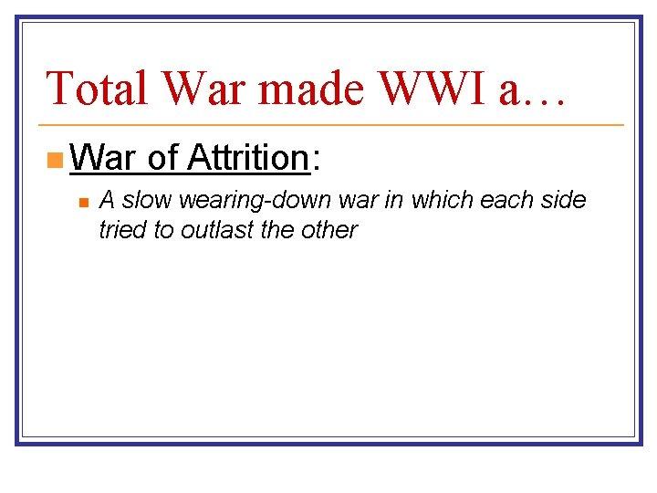 Total War made WWI a… n War n of Attrition: A slow wearing-down war