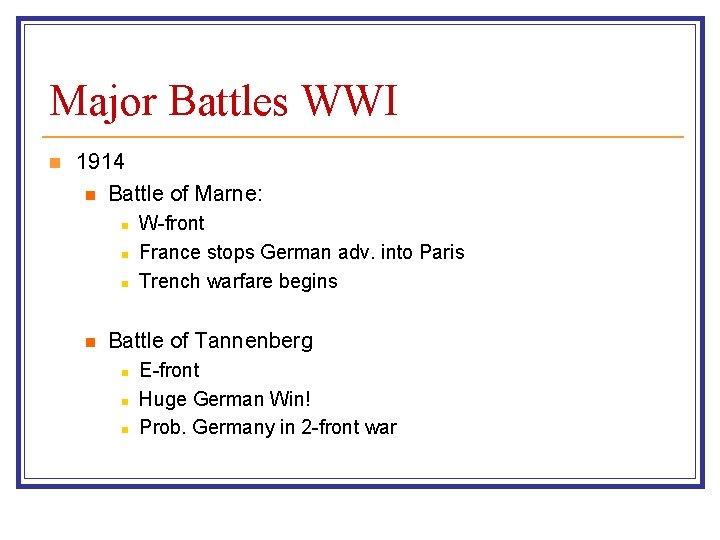 Major Battles WWI n 1914 n Battle of Marne: n n W-front France stops