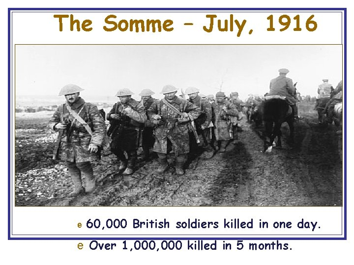 The Somme – July, 1916 e 60, 000 British soldiers killed in one day.