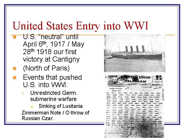 "United States Entry into WWI n n n U. S. ""neutral"" until April 6"
