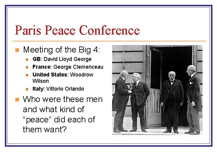 Paris Peace Conference n Meeting of the Big 4: n n n GB: David